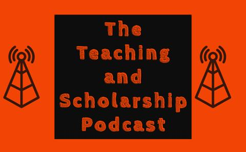 Teaching & Scholarship Podcast