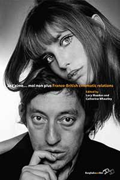 'Je t'aime, moi non plus: Franco-British Cinematic Relations', edited by Lucy Mazdon and Catherine Wheatley