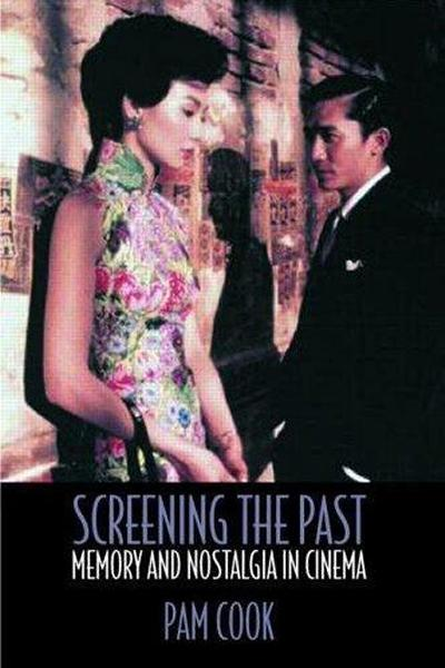 Screening The Past - Memory and Nostalgia in Cinema. Authors: Pam Cook
