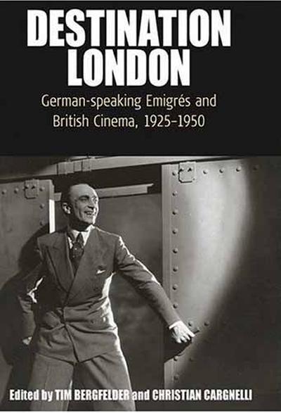 Destination London: German-speaking émigrés and British cinema, 1925-1950, edited by Tim Bergfelder and Christian Cargnelli