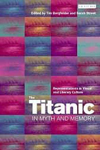The Titanic as Myth and Memory: Representations in Visual and Literary Culture