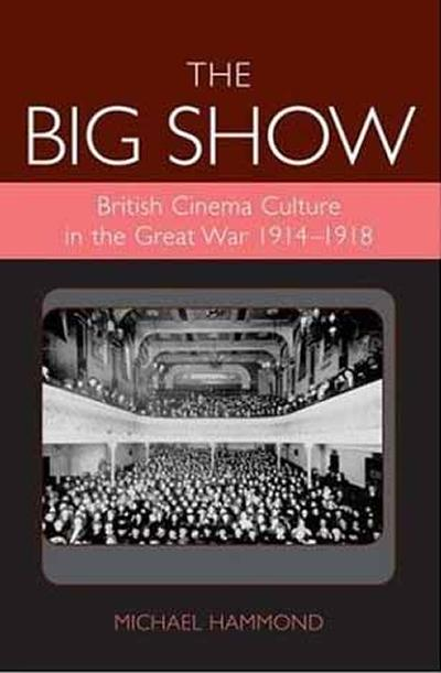 British Cinema Culture in the Great War (1914-1918)(Exeter Studies in Film History), by Michael Hammond (2006)