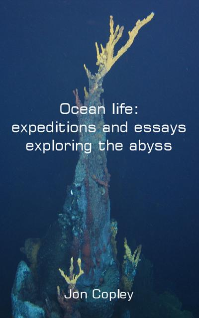 Download a copy of the free e-book - Ocean life: expeditions and essays exploring the abyss