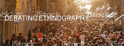 Debating Ethnography