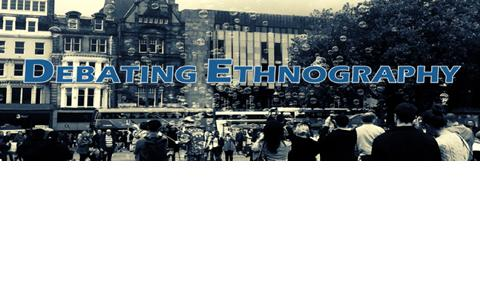 Debating ethnography